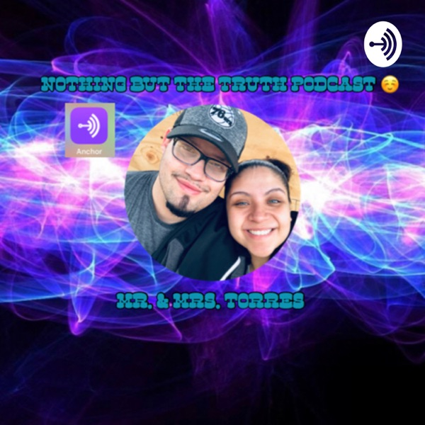 """Nothing but the truth podcast. Mr. & Mrs. Torres ❤️�""""Blessings, Happiness, & prosperity"""""""