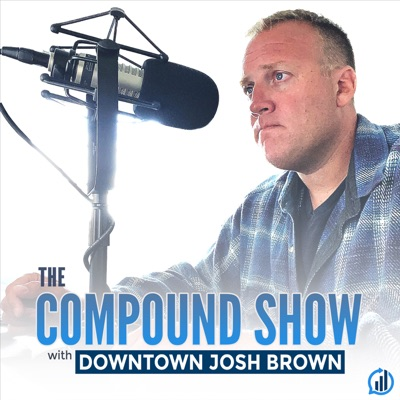 The Compound Show with Downtown Josh Brown:The Compound