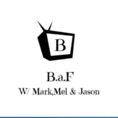B.a.F. w/ Mark, Mel, & Jason