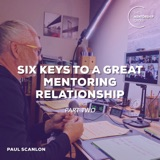 Six Keys to a Great Mentoring Relationship part 2