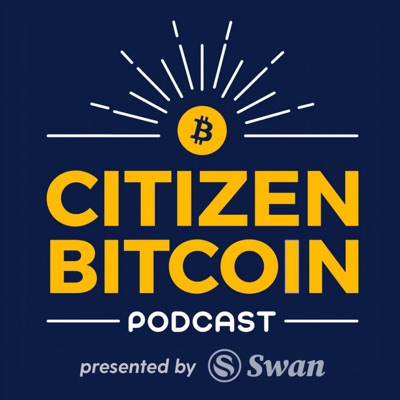 Citizen Bitcoin:Citizen Bitcoin Podcast