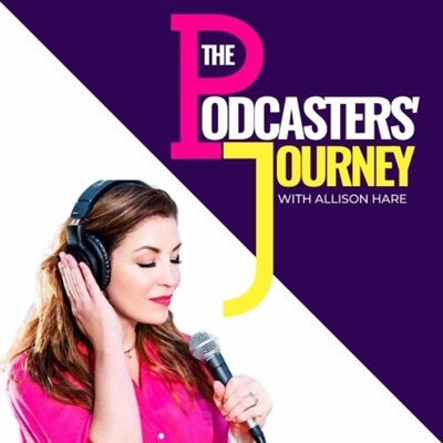 The Podcasters Journey:Allison Hare