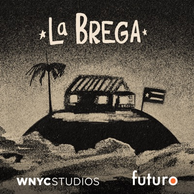 La Brega:WNYC Studios and Futuro Studios