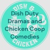 Dish Duty Dramas and Chicken Coop Comedies artwork