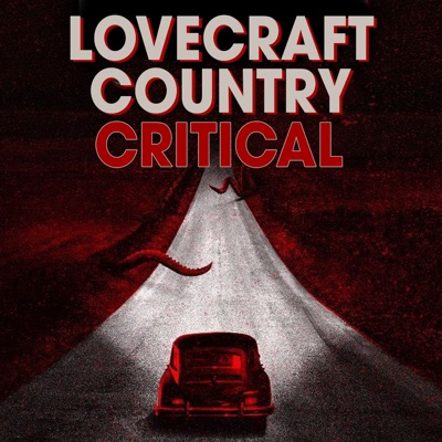 Lovecraft Country Critical: A podcast dedicated to HBO'S Lovecraft Country:Fan Critical