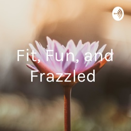 Fit Fun And Frazzled