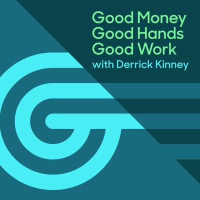 Good Money Good Hands Good Work:Derrick Kinney