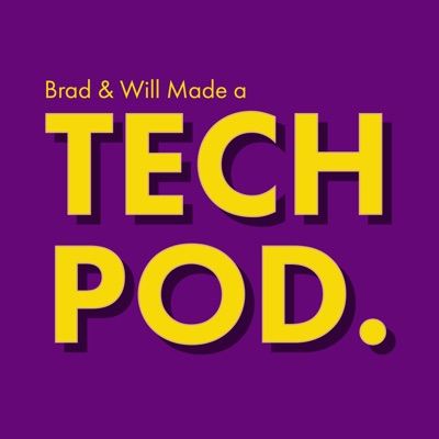 Brad & Will Made a Tech Pod.:Brad Shoemaker, Will Smith