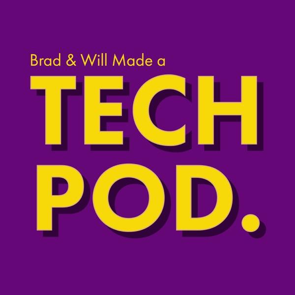 Brad & Will Made a Tech Pod.