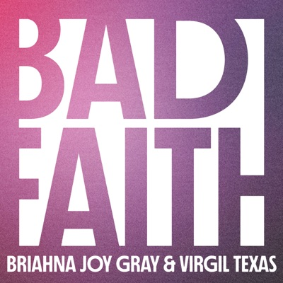 Bad Faith:Briahna Joy Gray & Virgil Texas