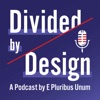 Divided by Design: A Podcast by E Pluribus Unum artwork