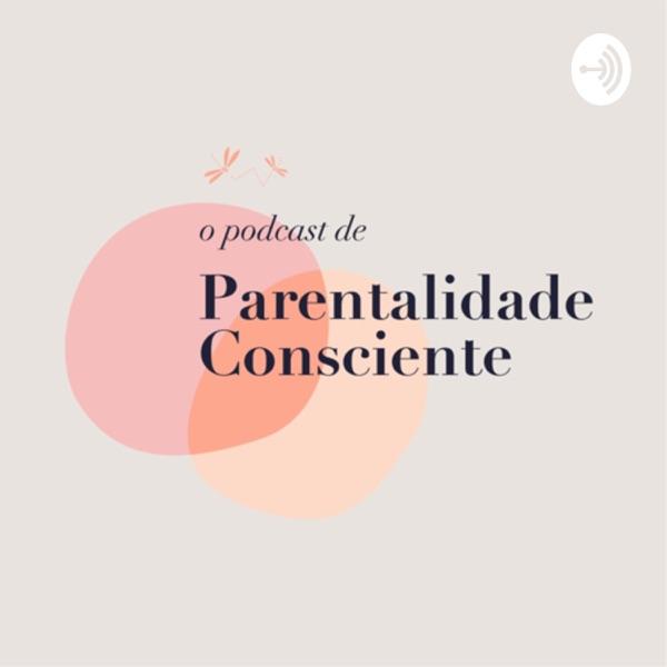 O PODCAST DE PARENTALIDADE CONSCIENTE