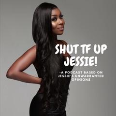 SHUT TF UP JESSIE