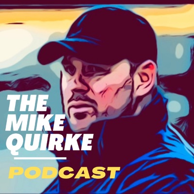 The Mike Quirke Podcast:Mike Quirke