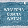 Whatcha Gonna Watch artwork