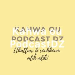 Kahwa ou PodcastDZ
