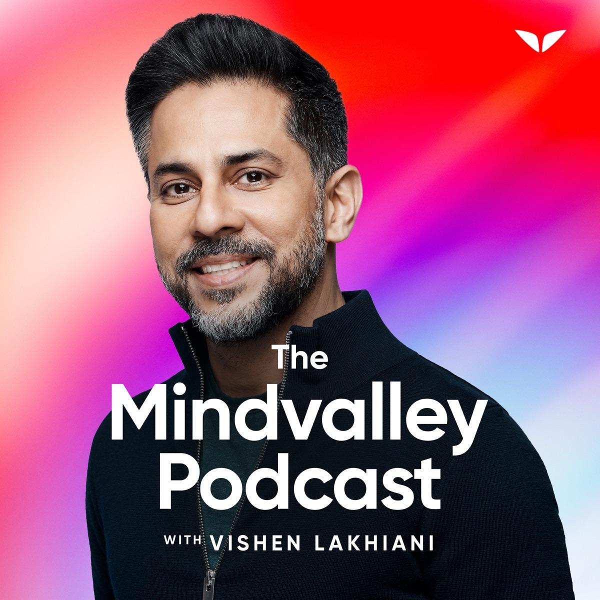 The Mindvalley Podcast with Vishen Lakhiani