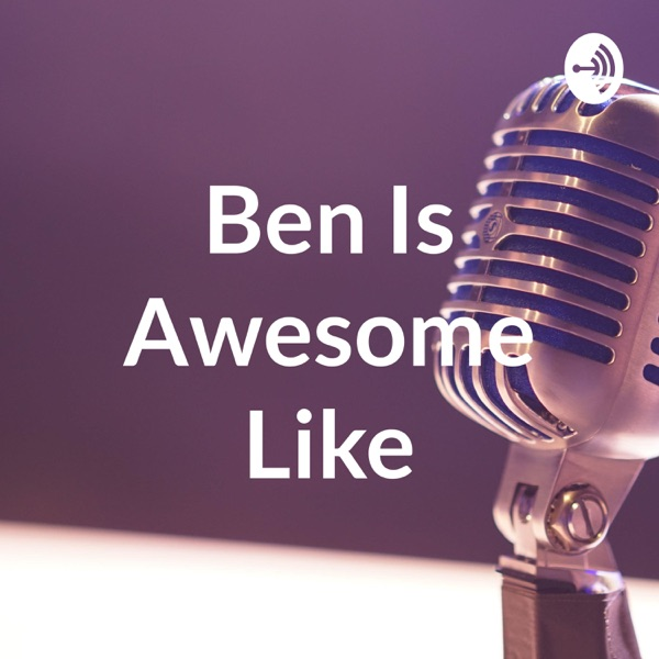 Ben Is Awesome Like