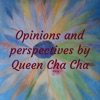 Opinions and perspectives by Queen Cha Cha artwork