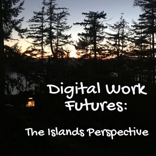 Digital Work Futures - The Islands Perspective