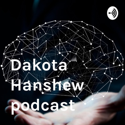 Dakota Hanshew podcast