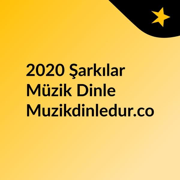 Müzik - 2020 Şarkılar - Yeni müzikler - Türkçe Şarkılar