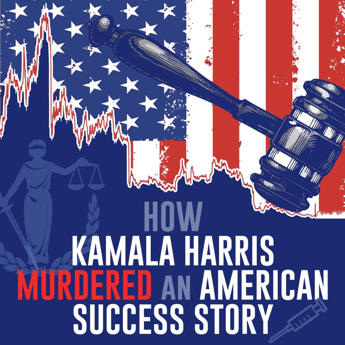 How Kamala Harris Murdered An American Success Story