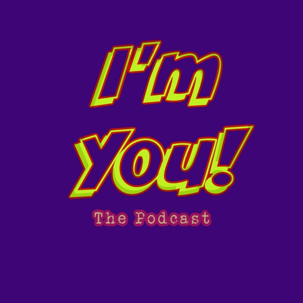 "The ""I'm You"" Podcast"