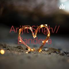 Arijit Singh// Bandeya