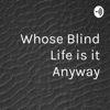 Whose Blind Life is it Anyway artwork