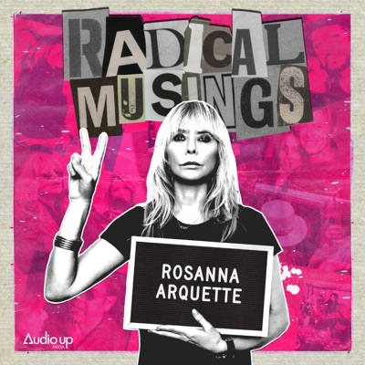 Radical Musings with Rosanna Arquette:Audio Up, Inc.