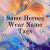 Some Heroes Wear Name Tags artwork