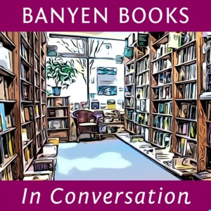 Banyen Books ~ In Conversation
