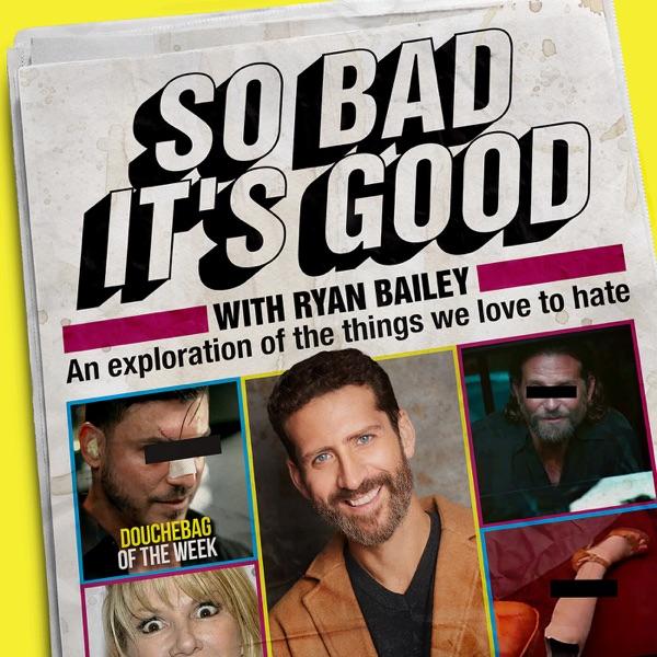 So Bad It's Good with Ryan Bailey