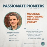 Managing Medicare and the Aging Journey with Joseph Schneier