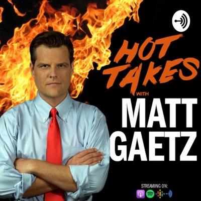 Hot Takes With Matt Gaetz:Congressman Matt Gaetz