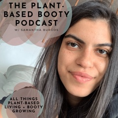 Plant-Based Booty Podcast- Fitness | Plant Based | Fatloss | Wellness