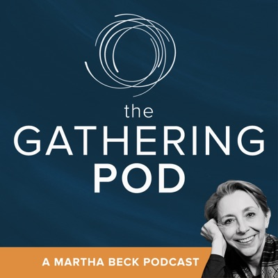 The Gathering Pod:Martha Beck