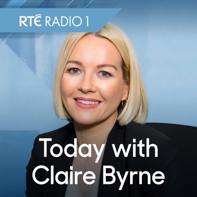 Today with Claire Byrne:RTÉ Radio 1