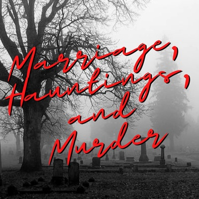 Marriage, Hauntings, and Murder