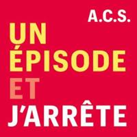 Un Épisode et J'arrête podcast