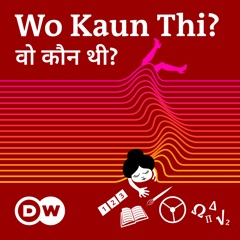 Wo Kaun Thi - The Podcast about Women Pioneers | Deutsche Welle