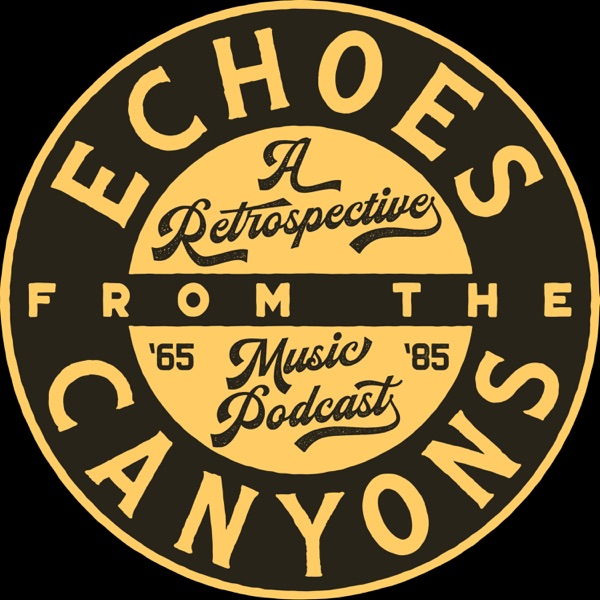 Echoes from the Canyons: A Retrospective Music Podcast