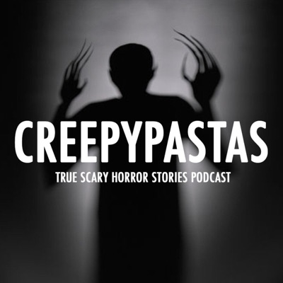 CREEPYPASTA - True scary horror stories & paranormal podcast:creepypasta