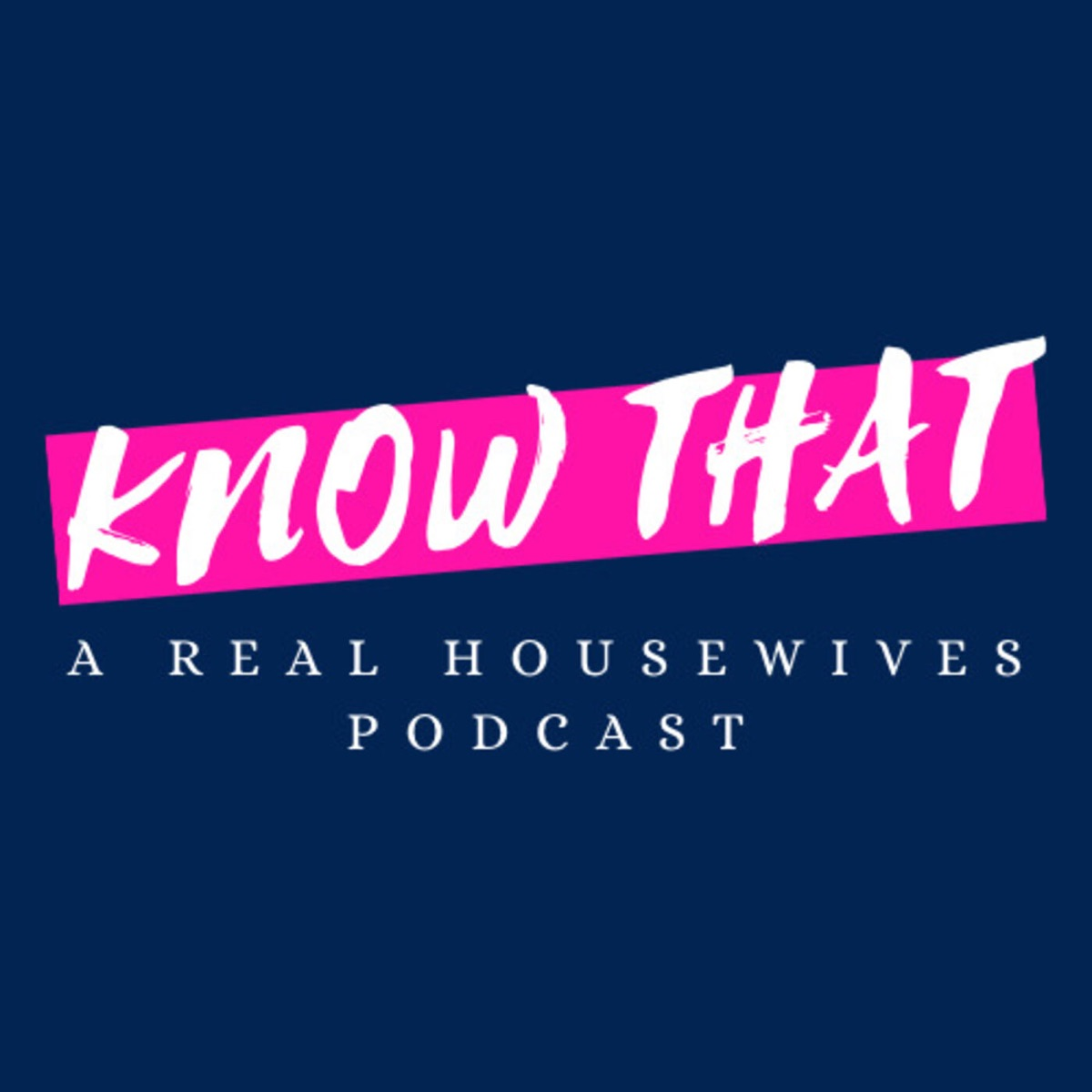 Know That: A Real Housewives Podcast