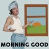 Morning Good artwork