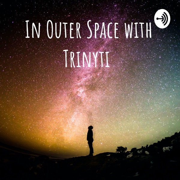 In Outer Space with Trinyti