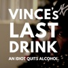 Vince's Last Drink: An Idiot Quits Alcohol artwork
