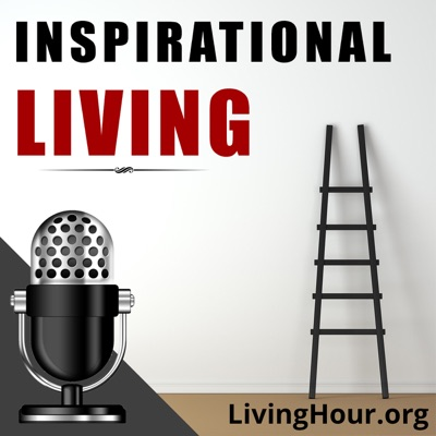 Inspirational Living: Life Lessons for Success & Happiness:The Living Hour