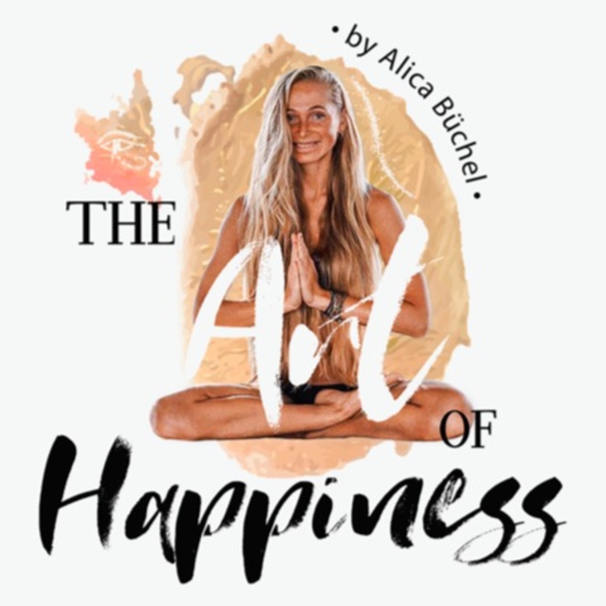 The ART of HAPPINESS Podcast by Alica Büchel